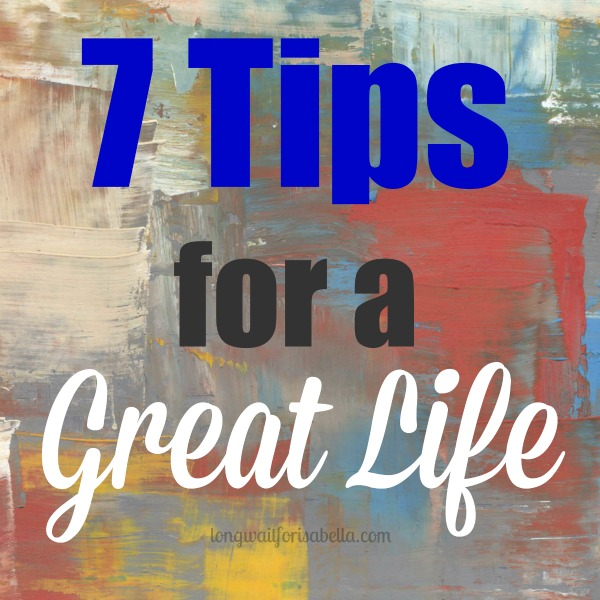 7 Tips for a Great Life