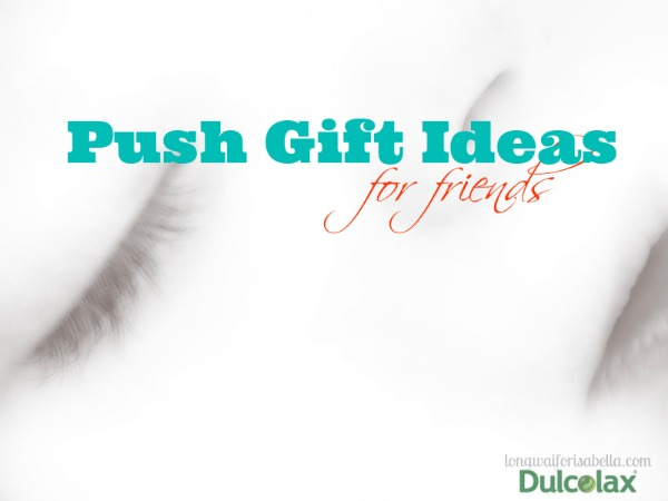Push Gift Ideas for Friends