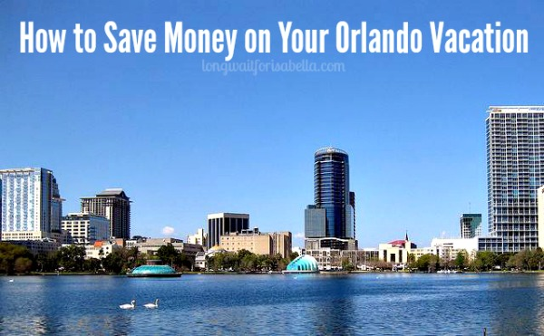How to Save Money On Your Orlando Vacation