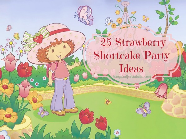 25 Strawberry Shortcake Party Ideas