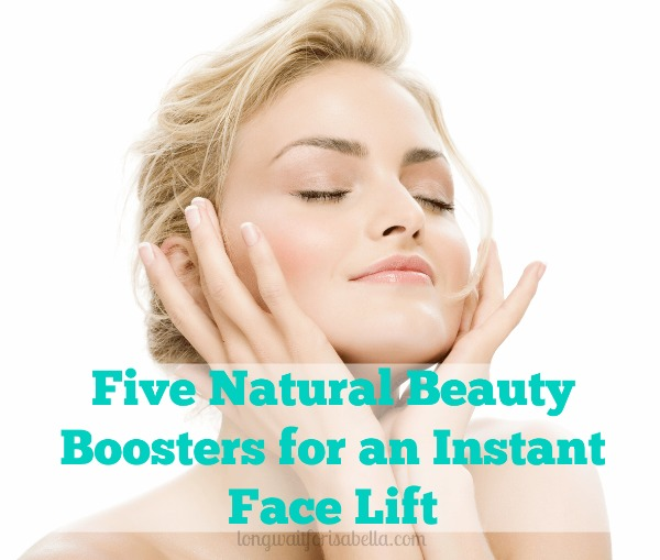 Five Natural Beauty Boosters for an Instant Face Lift