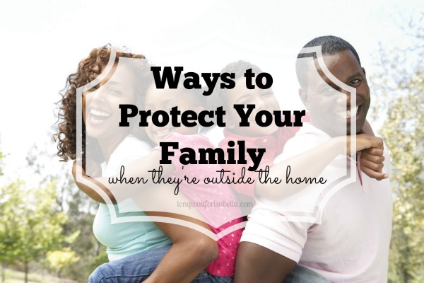 Ways to Protect Your Family: Outside the Home