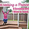 Raising A Princess: 8 Essential Virtues I Want to Teach Her