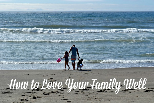 How To Love Your Family Well