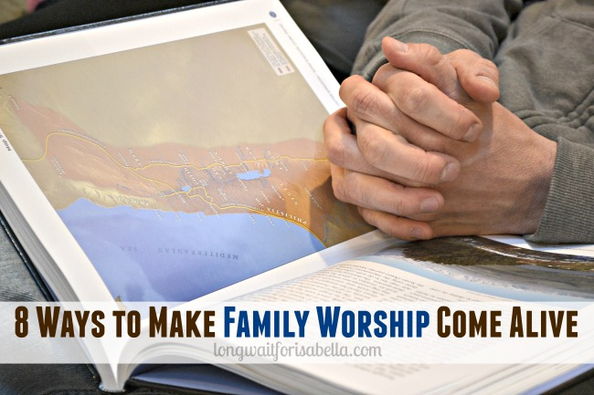 8 Ways to Make Family Worship Come Alive