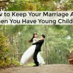 How to Keep Your Marriage Alive When You Have Young Children