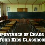 Importance of Chaos in Your Kids Classroom