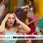7 Low Energy Activities For Your Kids When You are Tired