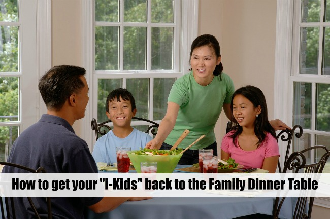 "How to Get Your ""i-Kids"" Back to the Family Dinner Table"