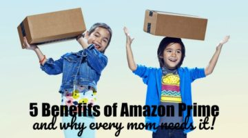 5 Benefits of Amazon Prime and Why Every Mom Needs This Service!