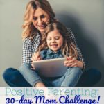 Positive Parenting: 30 Day Mom Challenge
