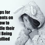 Tips for Parents on How to Handle their Kid Being Bullied