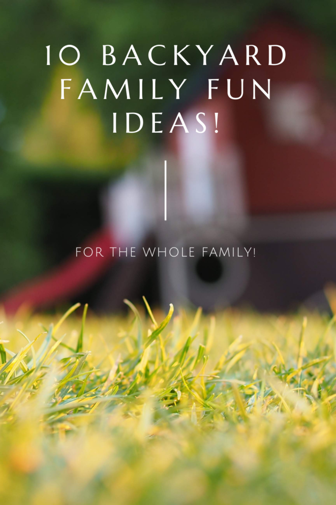 Backyard Family Fun Ideas